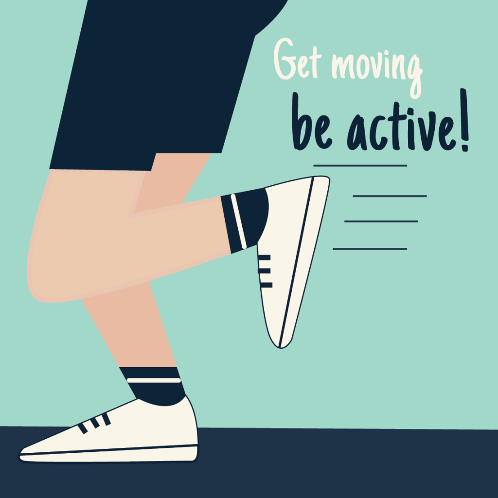 Get moving, be active